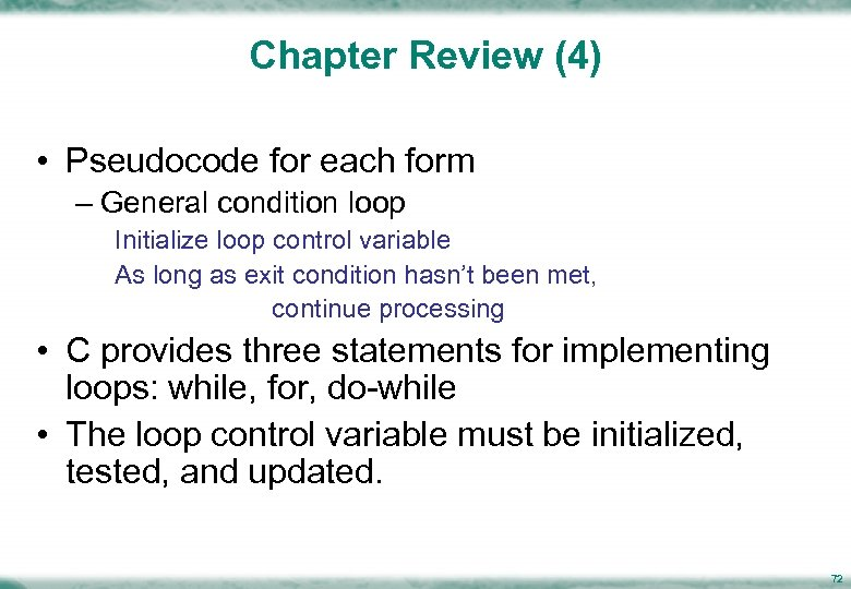 Chapter Review (4) • Pseudocode for each form – General condition loop Initialize loop