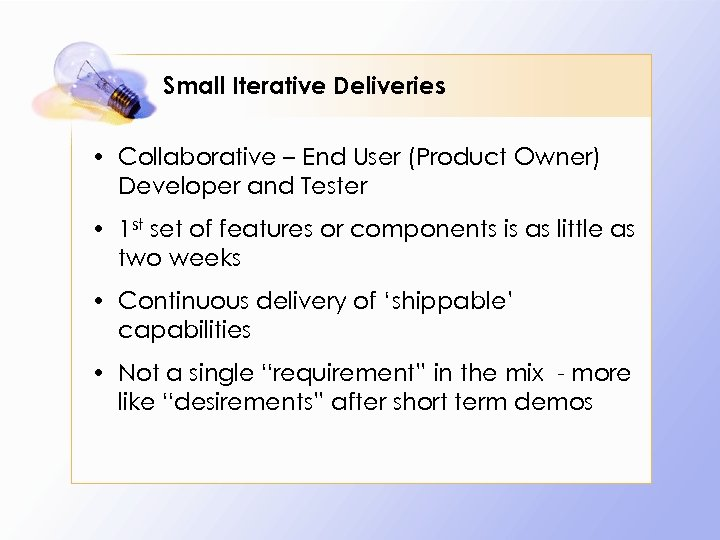 Small Iterative Deliveries • Collaborative – End User (Product Owner) Developer and Tester •