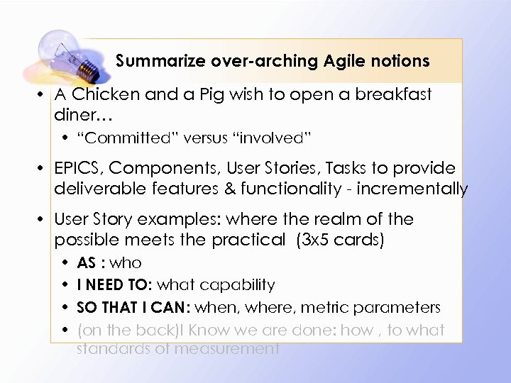 Summarize over-arching Agile notions • A Chicken and a Pig wish to open a