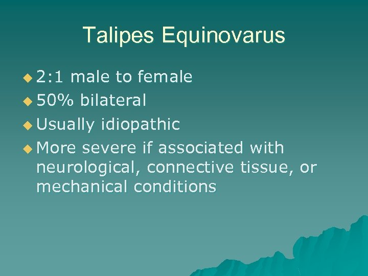 Talipes Equinovarus u 2: 1 male to female u 50% bilateral u Usually idiopathic