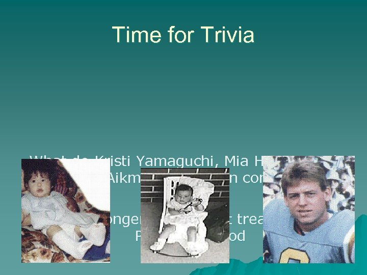 Time for Trivia What do Kristi Yamaguchi, Mia Hamm, and Troy Aikman all have