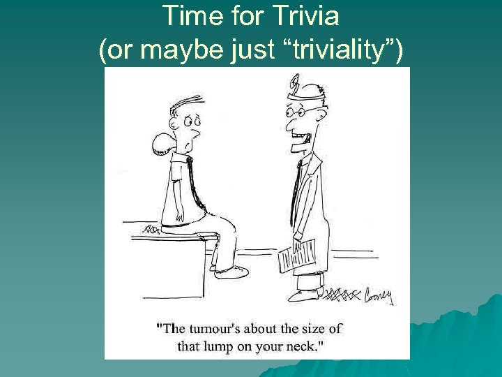 "Time for Trivia (or maybe just ""triviality"")"