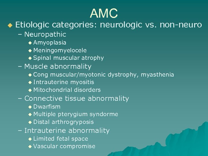 AMC u Etiologic categories: neurologic vs. non-neuro – Neuropathic u Amyoplasia u Meningomyelocele u