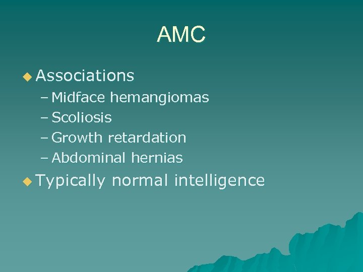AMC u Associations – Midface hemangiomas – Scoliosis – Growth retardation – Abdominal hernias