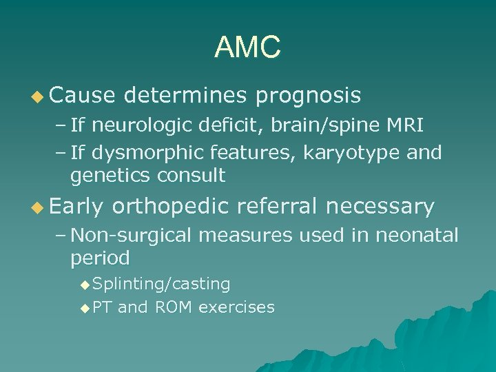 AMC u Cause determines prognosis – If neurologic deficit, brain/spine MRI – If dysmorphic