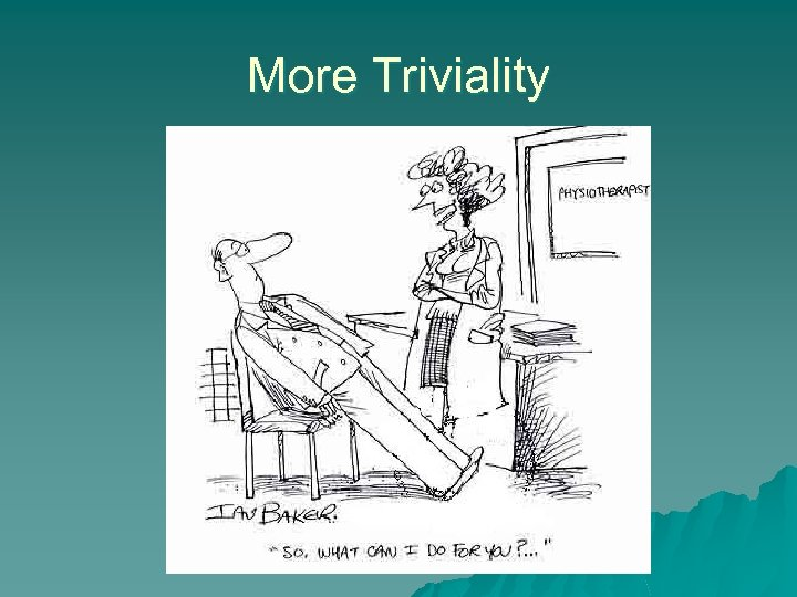 More Triviality