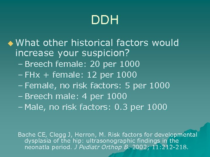 DDH u What other historical factors would increase your suspicion? – Breech female: 20