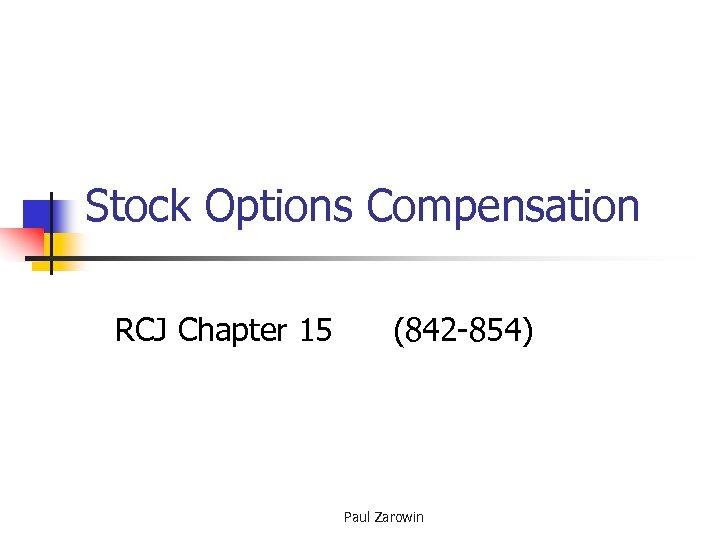Stock Options Compensation RCJ Chapter 15 (842 -854) Paul Zarowin