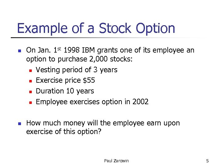 Example of a Stock Option n n On Jan. 1 st 1998 IBM grants