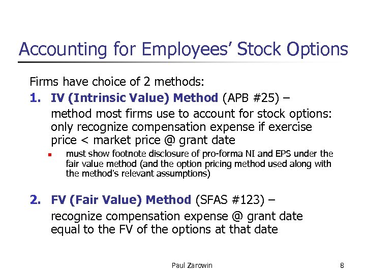 Accounting for Employees' Stock Options Firms have choice of 2 methods: 1. IV (Intrinsic