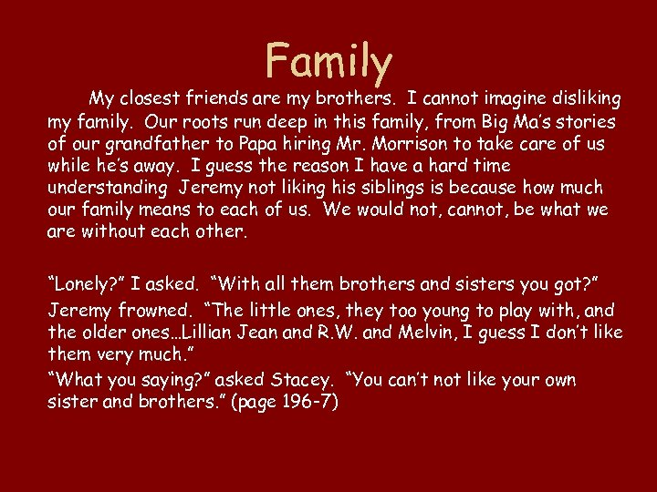 Family My closest friends are my brothers. I cannot imagine disliking my family. Our