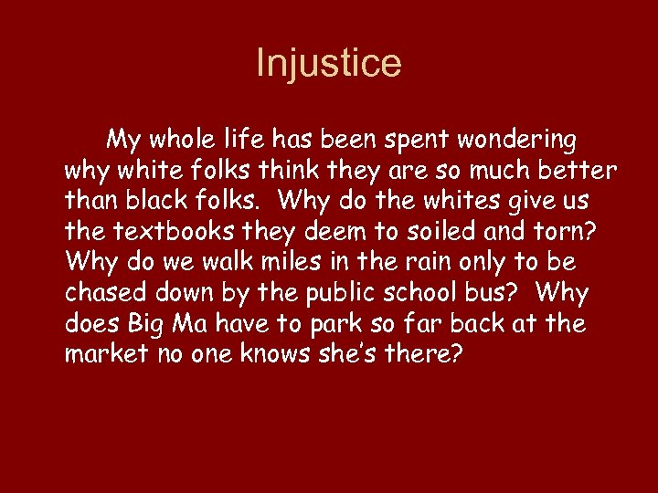 Injustice My whole life has been spent wondering why white folks think they are