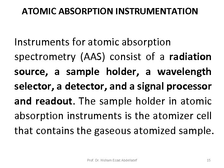 ATOMIC ABSORPTION INSTRUMENTATION Instruments for atomic absorption spectrometry (AAS) consist of a radiation source,
