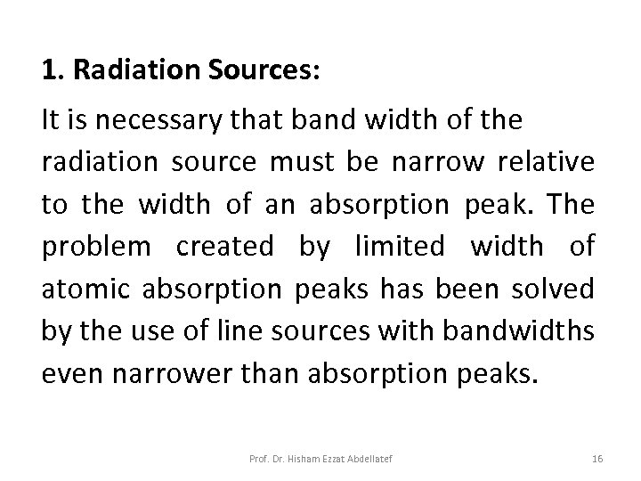 1. Radiation Sources: It is necessary that band width of the radiation source must