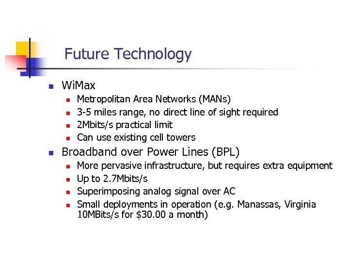Future Technology n Wi. Max n n n Metropolitan Area Networks (MANs) 3 -5