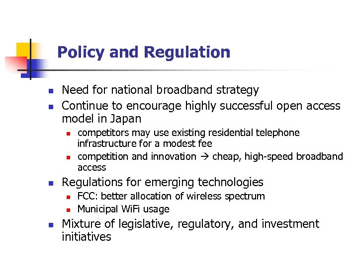 Policy and Regulation n n Need for national broadband strategy Continue to encourage highly