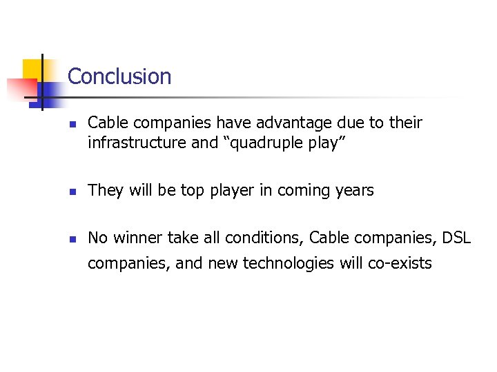 """Conclusion n Cable companies have advantage due to their infrastructure and """"quadruple play"""" n"""
