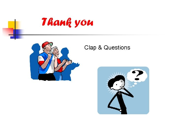 Thank you Clap & Questions