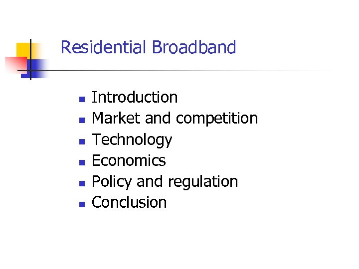Residential Broadband n n n Introduction Market and competition Technology Economics Policy and regulation