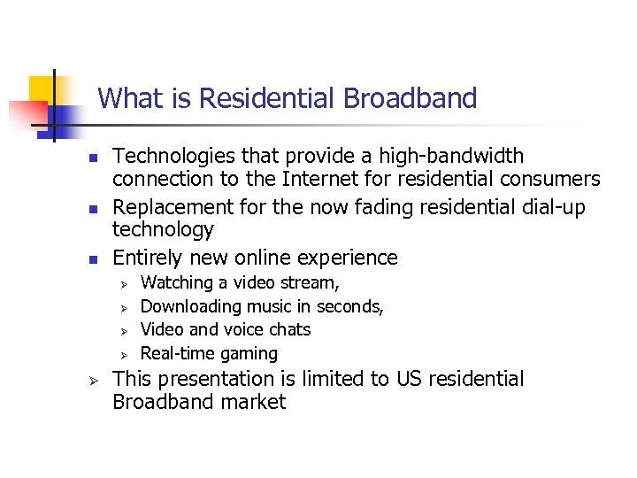 What is Residential Broadband n n n Technologies that provide a high-bandwidth connection to