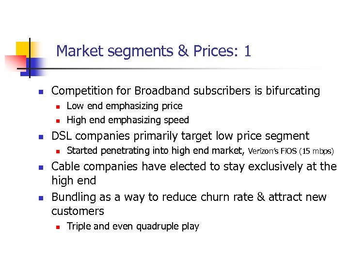 Market segments & Prices: 1 n Competition for Broadband subscribers is bifurcating n n