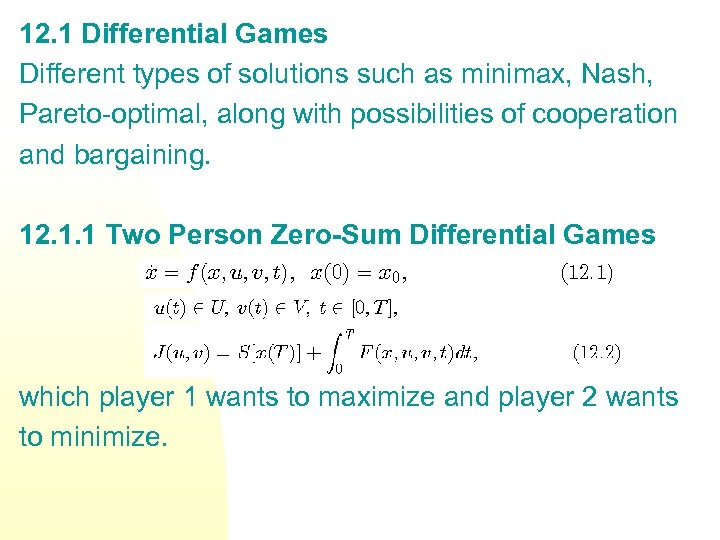 12. 1 Differential Games Different types of solutions such as minimax, Nash, Pareto-optimal, along