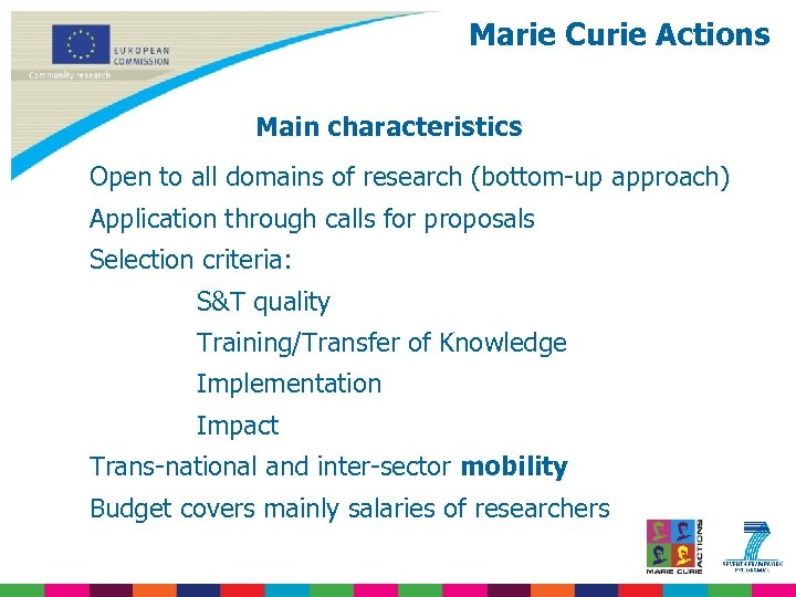 Marie Curie Actions Main characteristics Open to all domains of research (bottom-up approach) Application
