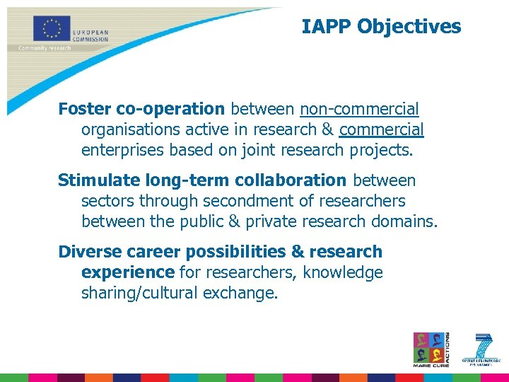 IAPP Objectives Foster co-operation between non-commercial organisations active in research & commercial enterprises based
