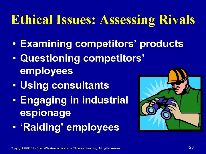 Ethical Issues: Assessing Rivals • Examining competitors' products • Questioning competitors' employees • Using