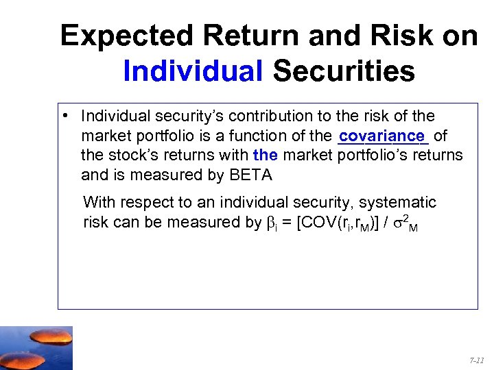 Expected Return and Risk on Individual Securities • Individual security's contribution to the risk
