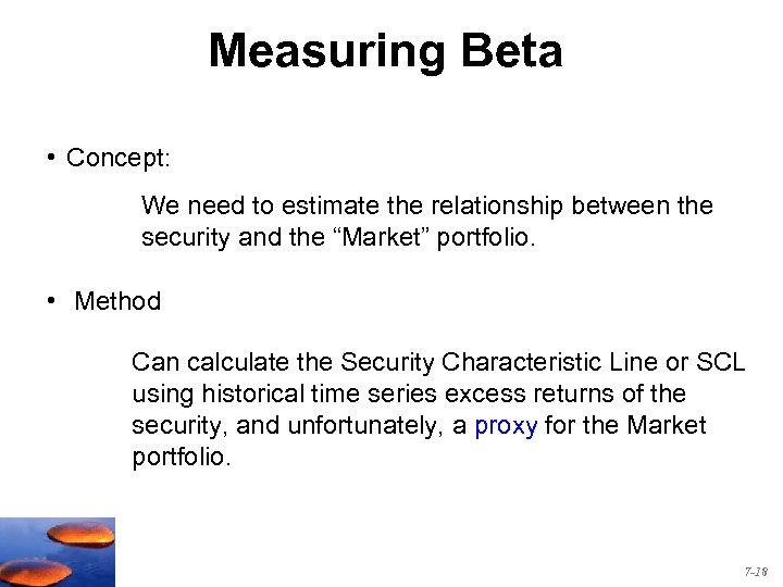 Measuring Beta • Concept: We need to estimate the relationship between the security and