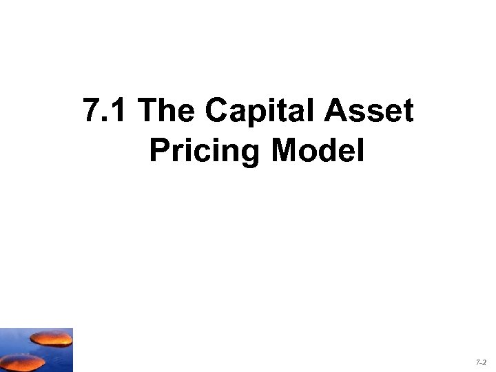 7. 1 The Capital Asset Pricing Model 7 -2