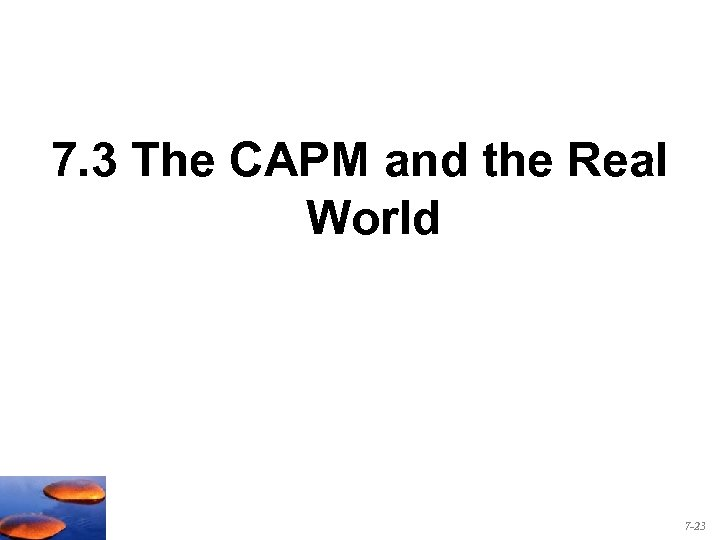 7. 3 The CAPM and the Real World 7 -23