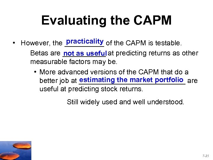 Evaluating the CAPM practicality • However, the _____ of the CAPM is testable. Betas