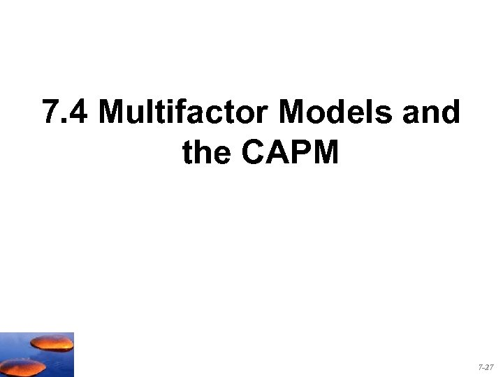 7. 4 Multifactor Models and the CAPM 7 -27
