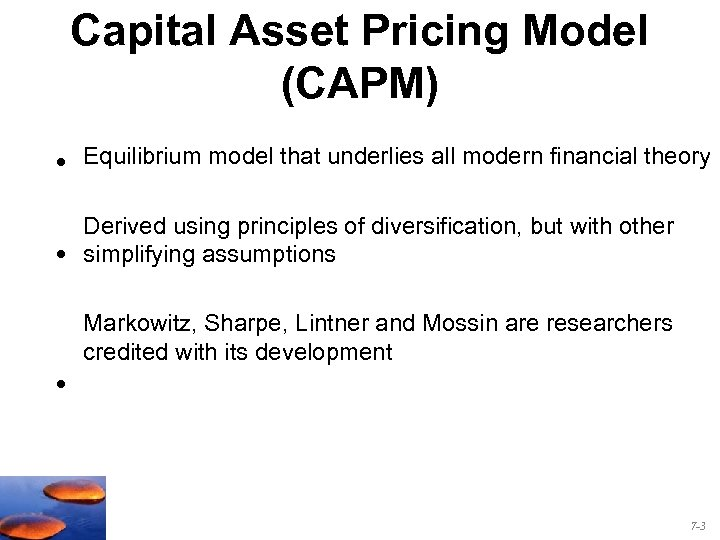 Capital Asset Pricing Model (CAPM) • Equilibrium model that underlies all modern financial theory
