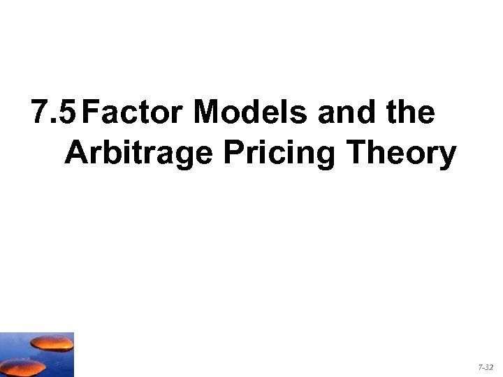 7. 5 Factor Models and the Arbitrage Pricing Theory 7 -32
