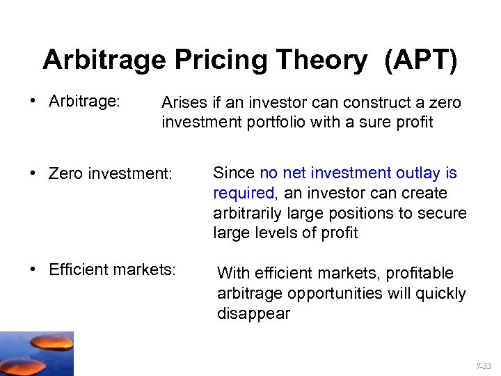 Arbitrage Pricing Theory (APT) • Arbitrage: Arises if an investor can construct a zero
