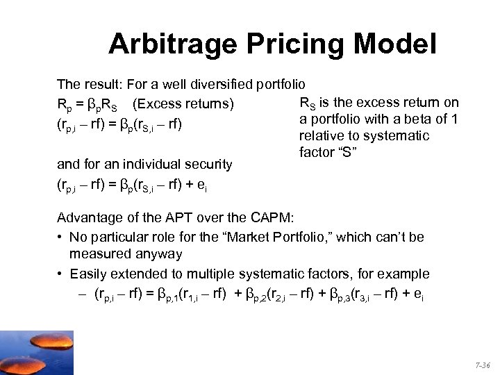 Arbitrage Pricing Model The result: For a well diversified portfolio RS is the excess