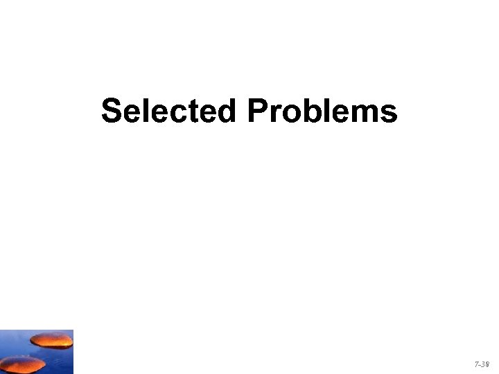 Selected Problems 7 -38