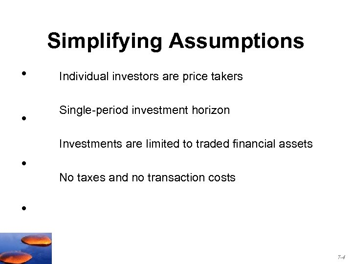 Simplifying Assumptions • • Individual investors are price takers Single-period investment horizon Investments are