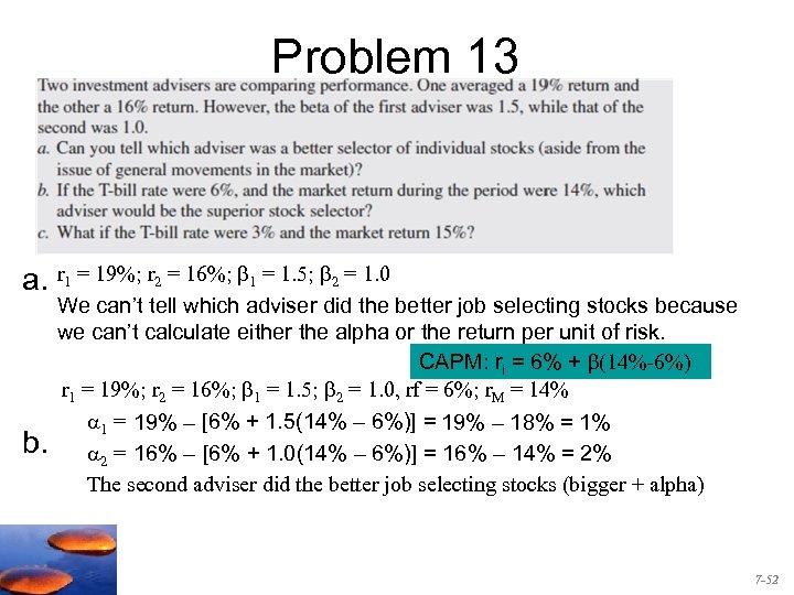 Problem 13 a. r 1 = 19%; r 2 = 16%; 1 = 1.