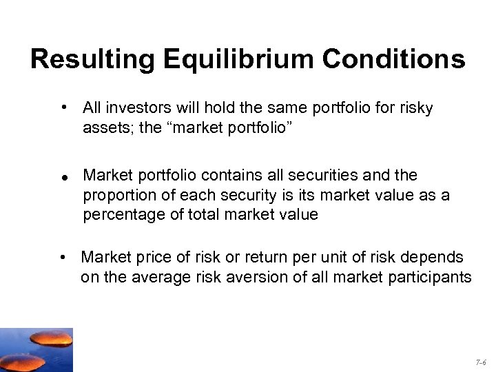 Resulting Equilibrium Conditions • All investors will hold the same portfolio for risky assets;