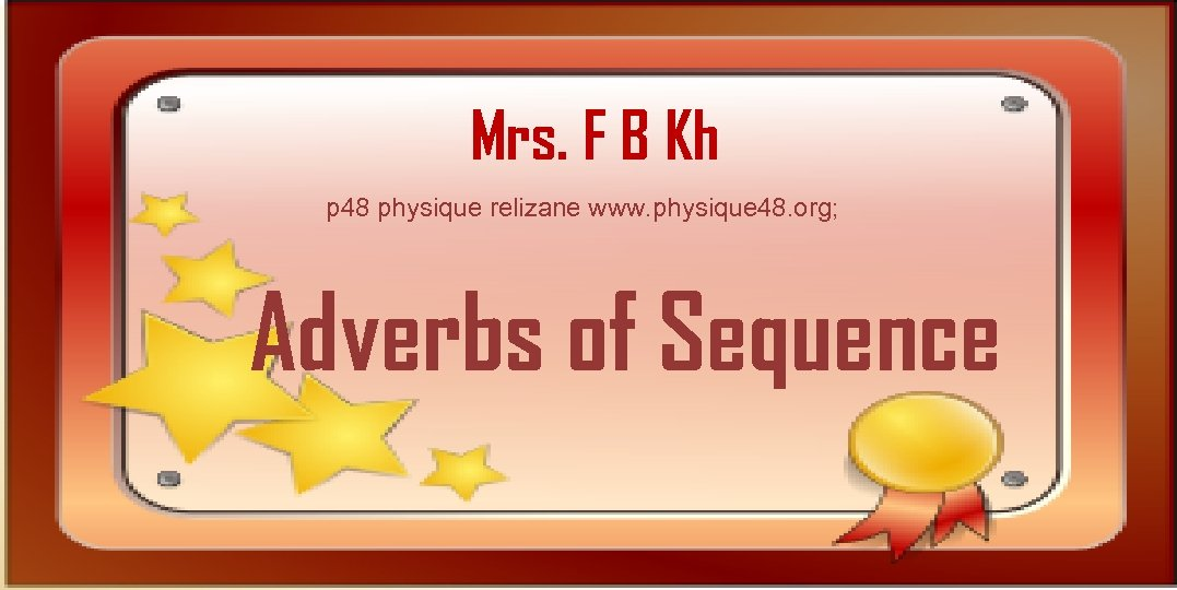 Mrs. F B Kh p 48 physique relizane www. physique 48. org; Adverbs of