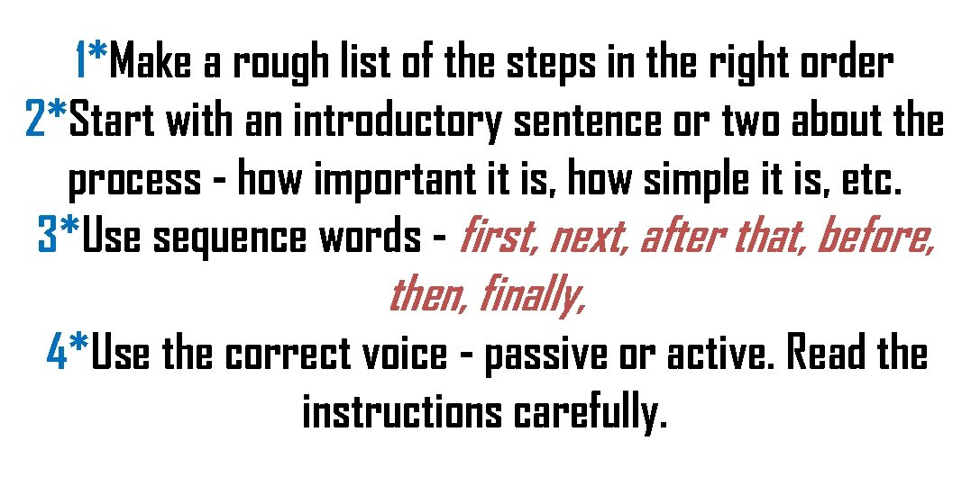 1*Make a rough list of the steps in the right order 2*Start with an
