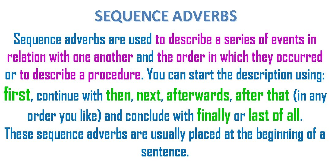 SEQUENCE ADVERBS Sequence adverbs are used to describe a series of events in relation