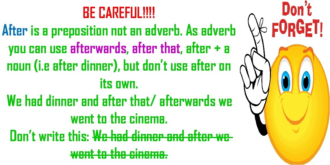 BE CAREFUL!!!! After is a preposition not an adverb. As adverb you can use