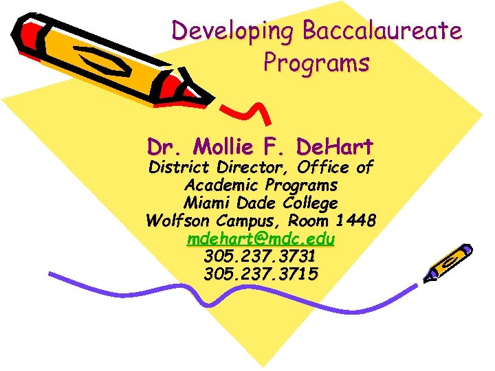 Developing Baccalaureate Programs Dr. Mollie F. De. Hart District Director, Office of Academic Programs