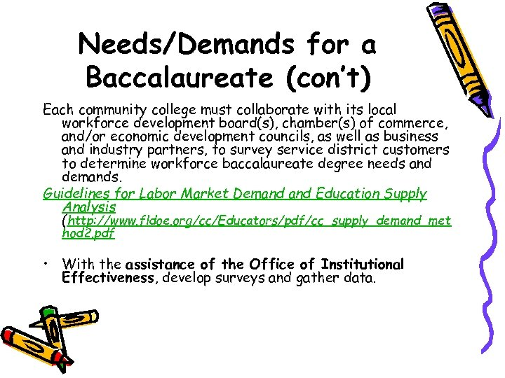 Needs/Demands for a Baccalaureate (con't) Each community college must collaborate with its local workforce