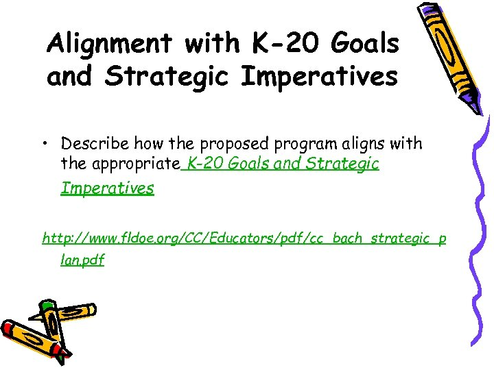 Alignment with K-20 Goals and Strategic Imperatives • Describe how the proposed program aligns